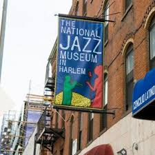 The National Jazz Museum in Harlem      58 West 129th Street, Ground Floor      New York, NY 10027
